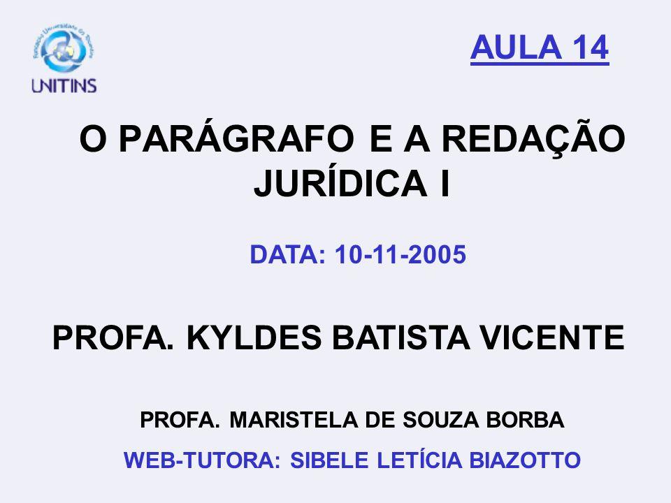PROFA. KYLDES BATISTA VICENTE PROFA. MARISTELA DE SOUZA BORBA WEB-TUTORA: SIBELE LETÍCIA BIAZOTTO O PARÁGRAFO E A REDAÇÃO JURÍDICA I DATA: 10-11-2005