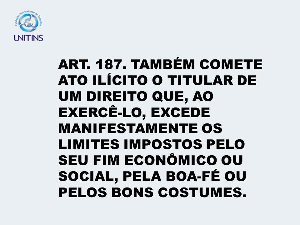 DEFINIÇÃO DE ATO ILÍCITO: ART. 186. AQUELE QUE, POR AÇÃO OU OMISSÃO VOLUNTÁRIA, NEGLIGÊNCIA OU IMPRUDÊNCIA, VIOLAR DIREITO E CAUSAR DANO A OUTREM, AIN