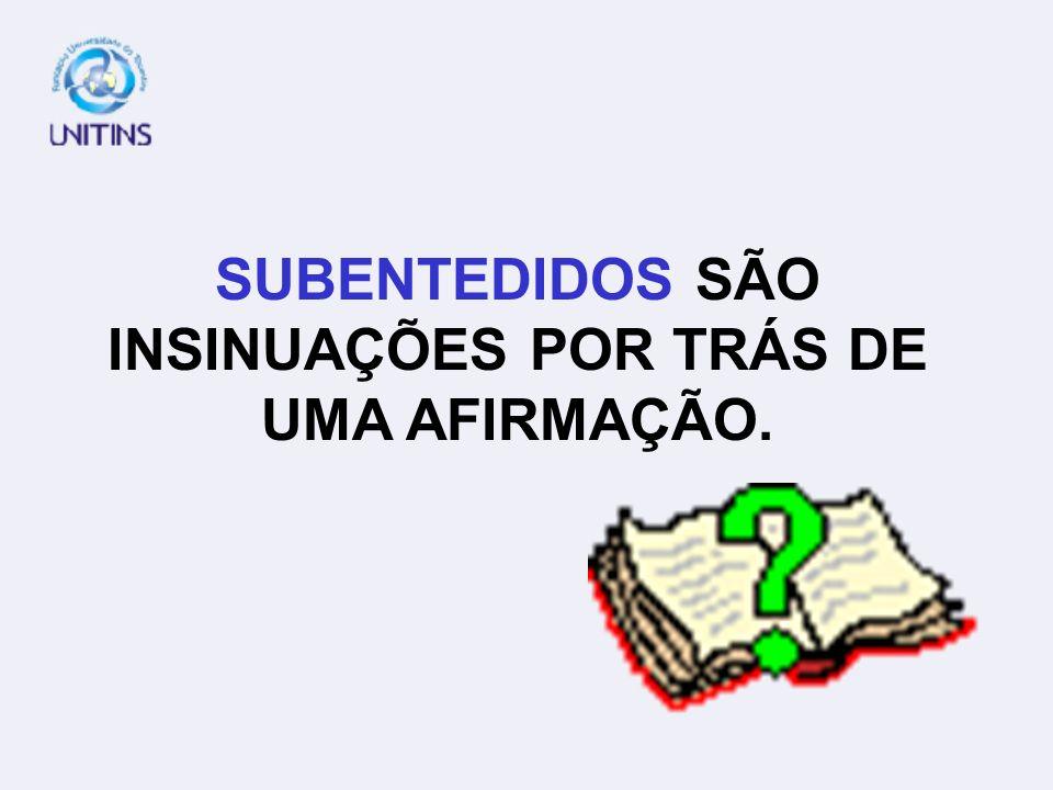 SUBENTEDIDOS SÃO INSINUAÇÕES POR TRÁS DE UMA AFIRMAÇÃO.