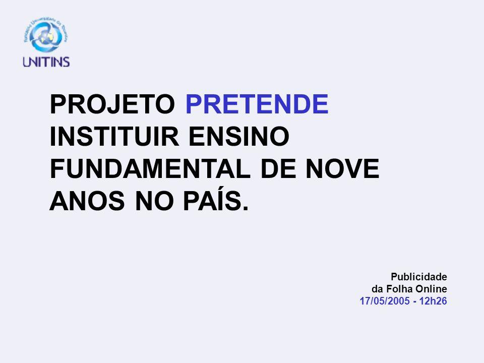 PROJETO PRETENDE INSTITUIR ENSINO FUNDAMENTAL DE NOVE ANOS NO PAÍS. Publicidade da Folha Online 17/05/2005 - 12h26