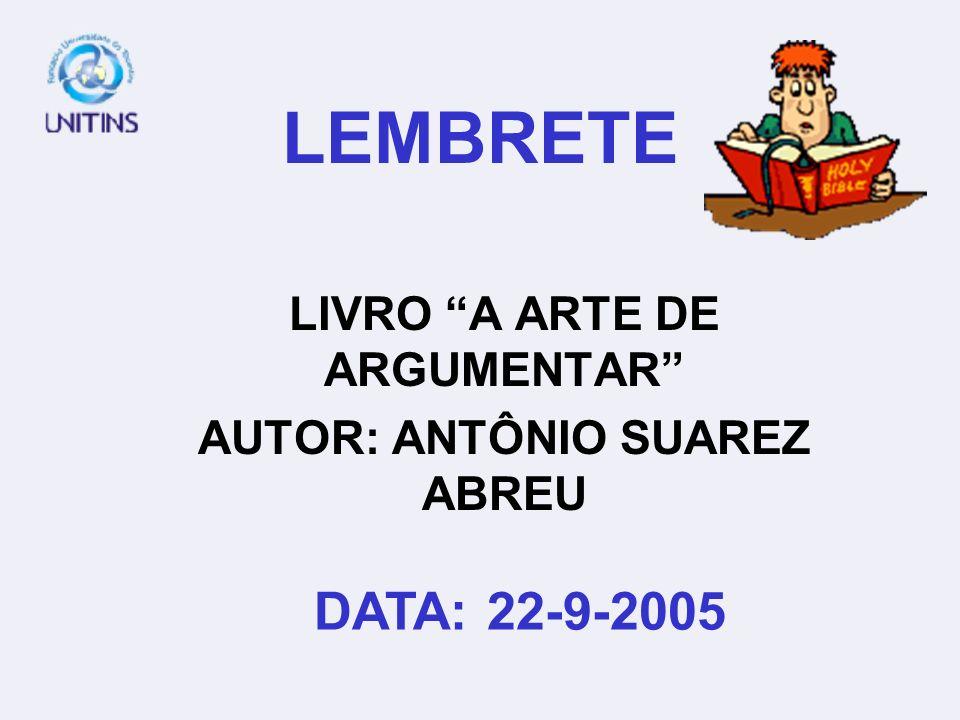 LEMBRETE LIVRO A ARTE DE ARGUMENTAR AUTOR: ANTÔNIO SUAREZ ABREU DATA: 22-9-2005
