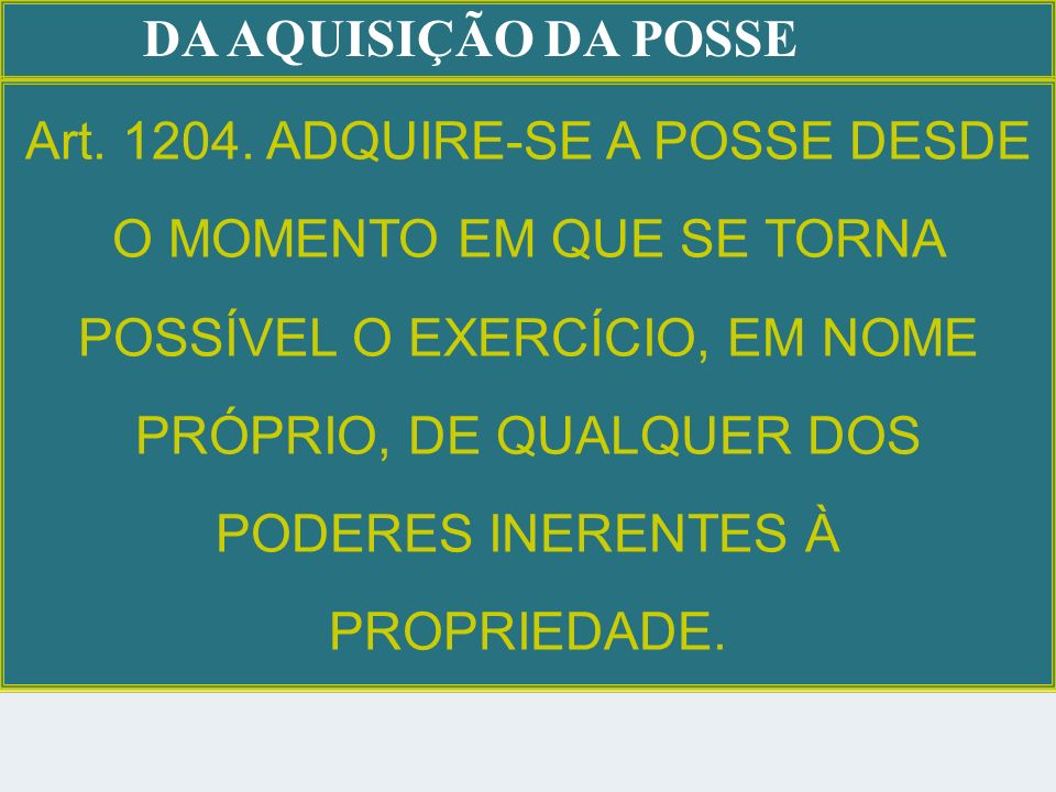 DA AQUISIÇÃO DA POSSE Art.1204.