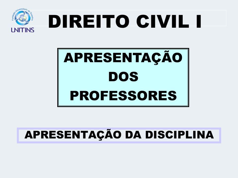 DIREITO CIVIL I APRESENTAÇÃO DA DISCIPLINA APRESENTAÇÃO DOS PROFESSORES