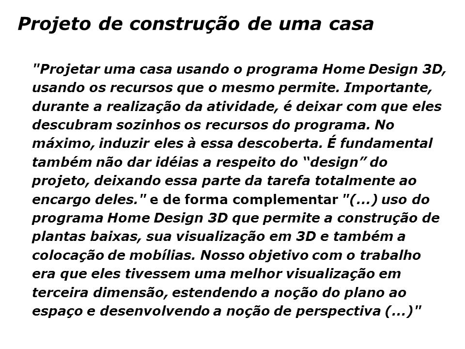 Projetar uma casa usando o programa Home Design 3D, usando os recursos que o mesmo permite.