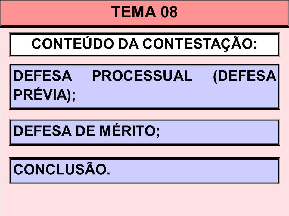 TEMA 08 CONTEÚDO DA CONTESTAÇÃO: DEFESA PROCESSUAL (DEFESA PRÉVIA); DEFESA DE MÉRITO; CONCLUSÃO.