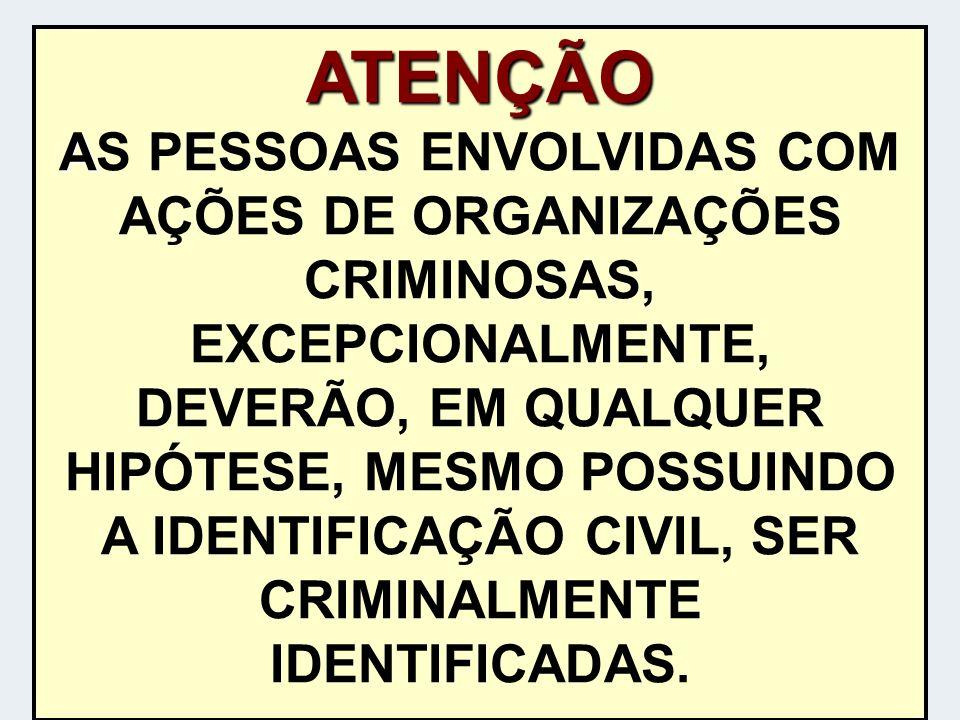 ATENÇÃO A ATENÇÃO AS PESSOAS ENVOLVIDAS COM AÇÕES DE ORGANIZAÇÕES CRIMINOSAS, EXCEPCIONALMENTE, DEVERÃO, EM QUALQUER HIPÓTESE, MESMO POSSUINDO A IDENT