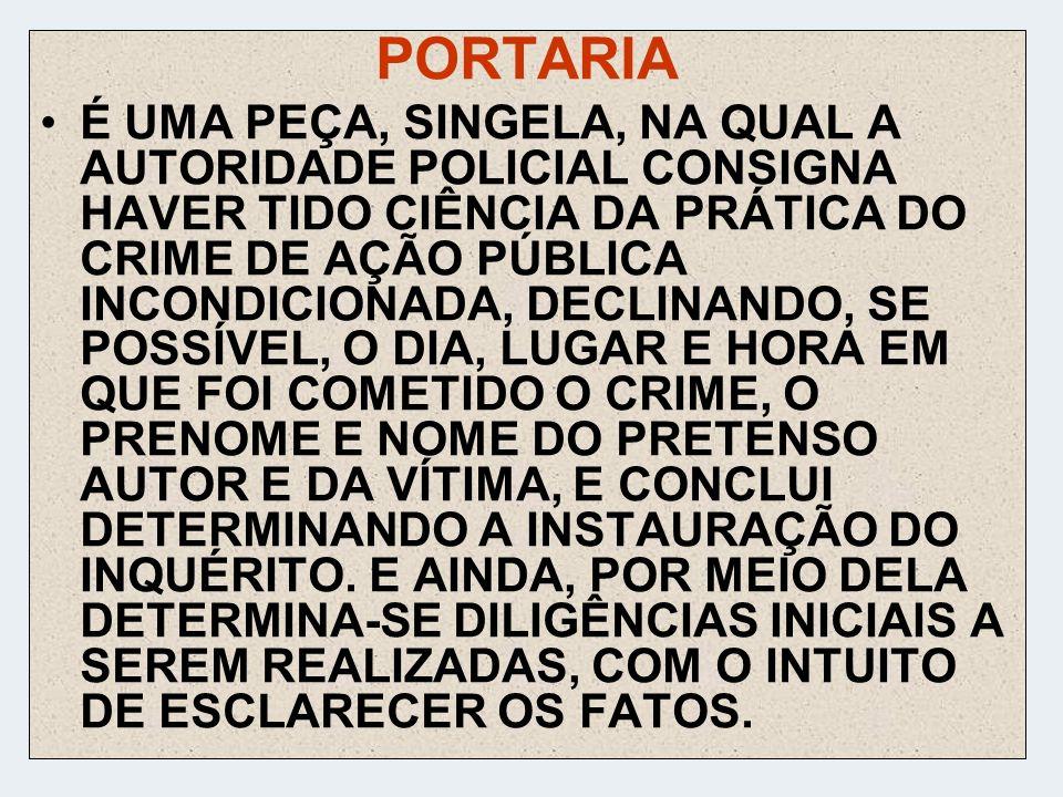 PORTARIA É UMA PEÇA, SINGELA, NA QUAL A AUTORIDADE POLICIAL CONSIGNA HAVER TIDO CIÊNCIA DA PRÁTICA DO CRIME DE AÇÃO PÚBLICA INCONDICIONADA, DECLINANDO