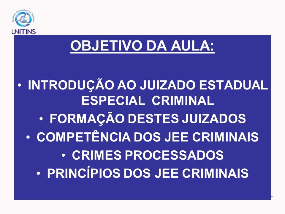OS JEE CRIMINAL ORIENTOU- SE PELOS CRITÉRIOS DA: ORALIDADE, SIMPLICIDADE, INFORMALIDADE, ECONOMIA PROCESSUAL E CELERIDADE.