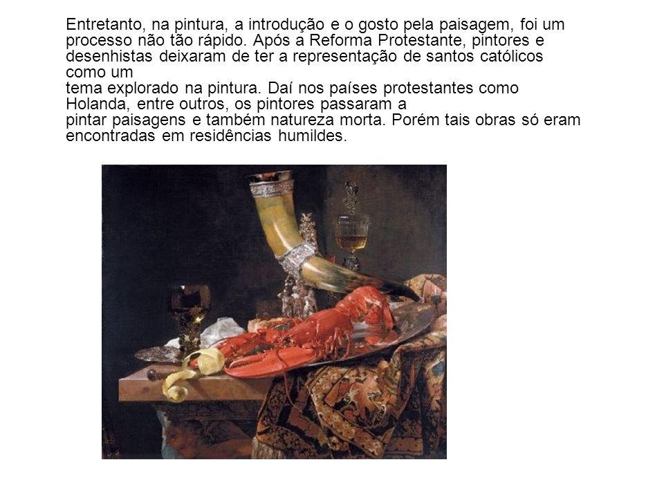 Entretanto, na pintura, a introdução e o gosto pela paisagem, foi um processo não tão rápido. Após a Reforma Protestante, pintores e desenhistas deixa