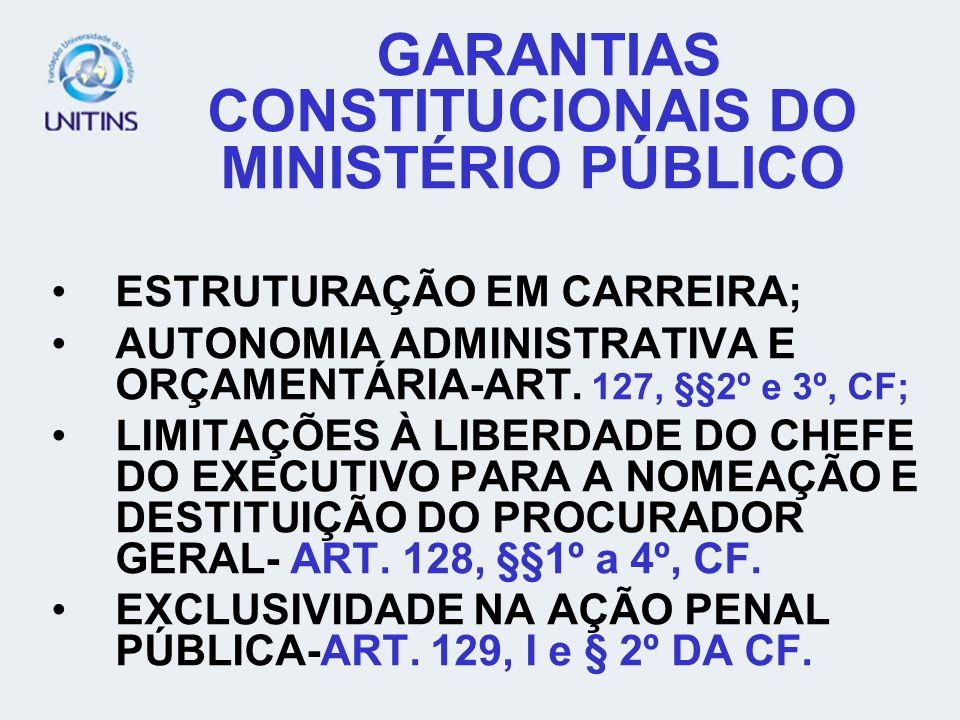 GARANTIAS CONSTITUCIONAIS DO MINISTÉRIO PÚBLICO ESTRUTURAÇÃO EM CARREIRA; AUTONOMIA ADMINISTRATIVA E ORÇAMENTÁRIA-ART. 127, §§2º e 3º, CF; LIMITAÇÕES