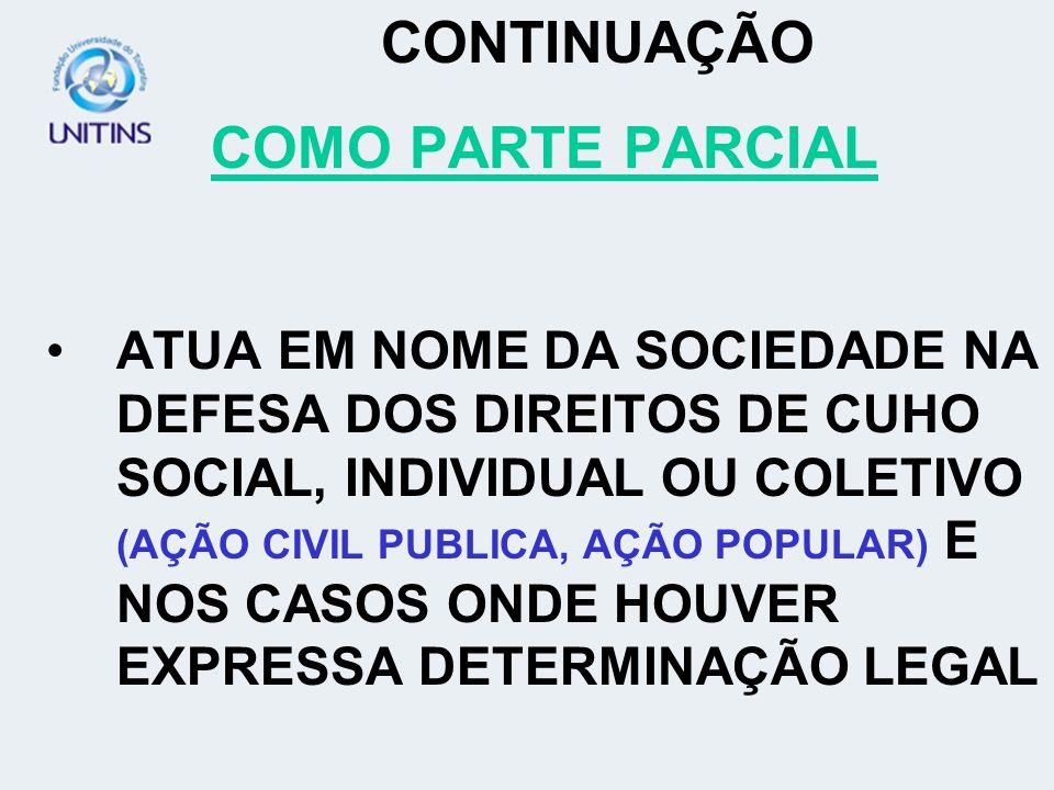 CONTINUAÇÃO COMO PARTE PARCIAL ATUA EM NOME DA SOCIEDADE NA DEFESA DOS DIREITOS DE CUHO SOCIAL, INDIVIDUAL OU COLETIVO (AÇÃO CIVIL PUBLICA, AÇÃO POPUL