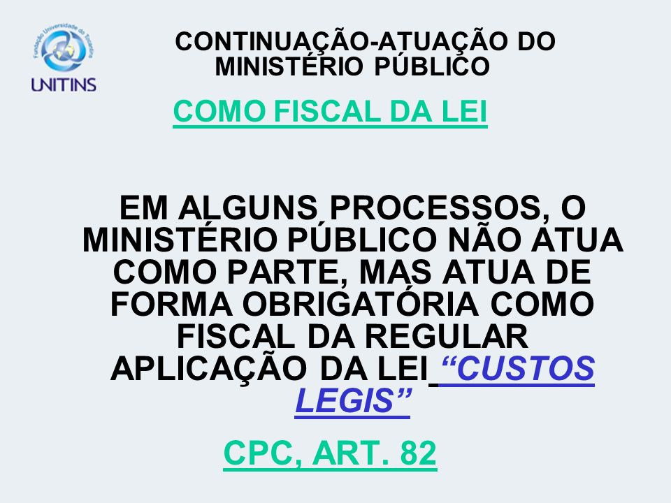 CONTINUAÇÃO-ATUAÇÃO DO MINISTÉRIO PÚBLICO COMO FISCAL DA LEI EM ALGUNS PROCESSOS, O MINISTÉRIO PÚBLICO NÃO ATUA COMO PARTE, MAS ATUA DE FORMA OBRIGATÓ