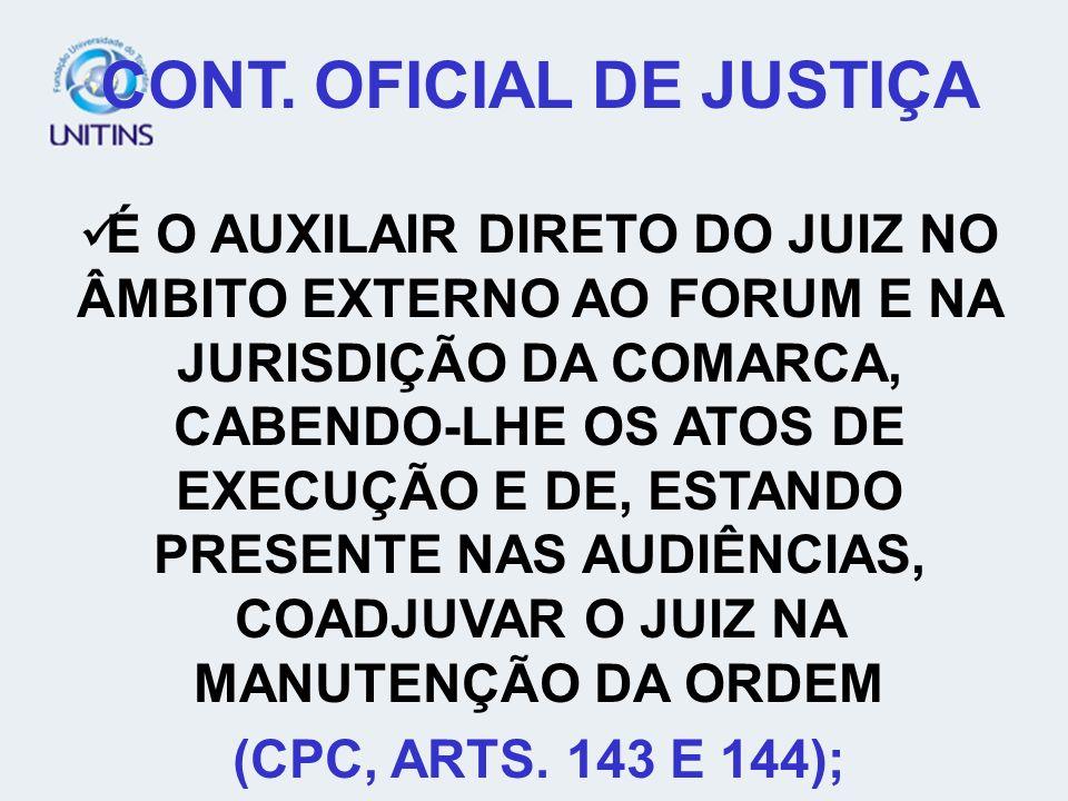 NORMAS MATERIAIS NORMAS INSTRUMENTAIS CONT. OFICIAL DE JUSTIÇA É O AUXILAIR DIRETO DO JUIZ NO ÂMBITO EXTERNO AO FORUM E NA JURISDIÇÃO DA COMARCA, CABE