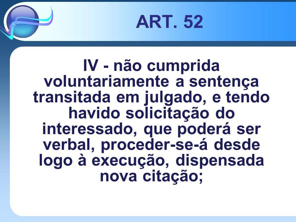 ART. 52 IV - não cumprida voluntariamente a sentença transitada em julgado, e tendo havido solicitação do interessado, que poderá ser verbal, proceder