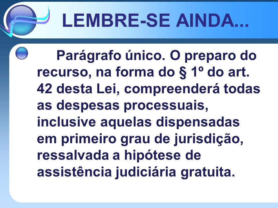 LEMBRE-SE AINDA... Parágrafo único. O preparo do recurso, na forma do § 1º do art. 42 desta Lei, compreenderá todas as despesas processuais, inclusive