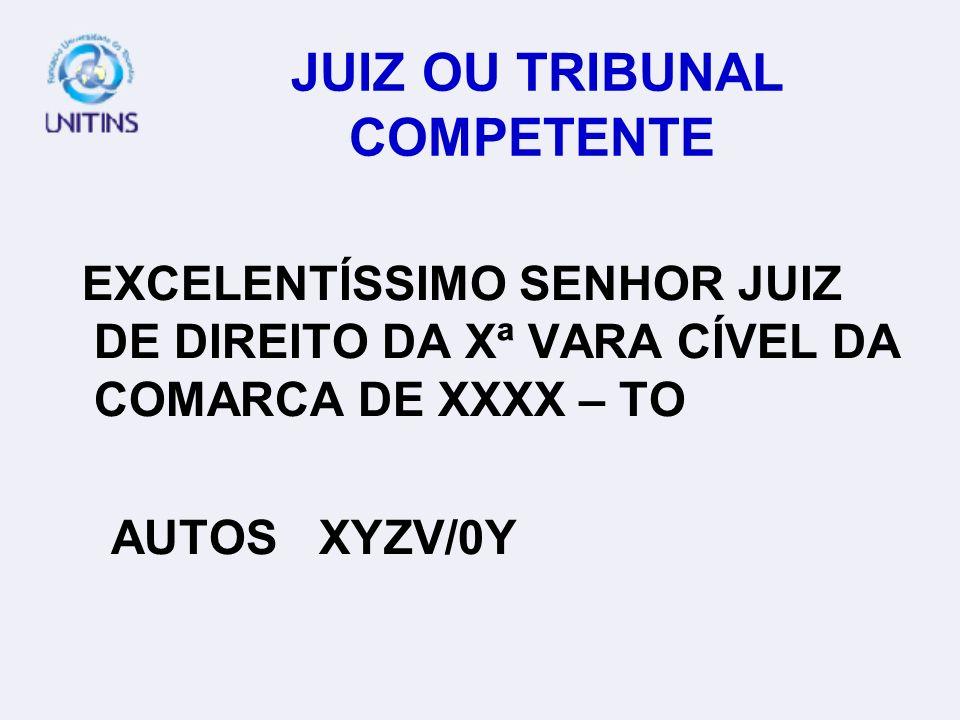 JUIZ OU TRIBUNAL COMPETENTE EXCELENTÍSSIMO SENHOR JUIZ DE DIREITO DA Xª VARA CÍVEL DA COMARCA DE XXXX – TO AUTOS XYZV/0Y