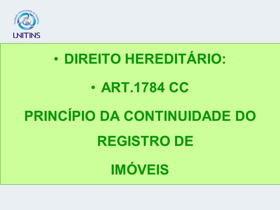 DIREITO HEREDITÁRIO: ART.1784 CC PRINCÍPIO DA CONTINUIDADE DO REGISTRO DE IMÓVEIS