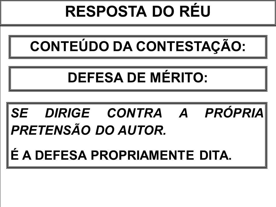 RESPOSTA DO RÉU CONTEÚDO DA CONTESTAÇÃO: DEFESA DE MÉRITO: SE DIRIGE CONTRA A PRÓPRIA PRETENSÃO DO AUTOR. É A DEFESA PROPRIAMENTE DITA.