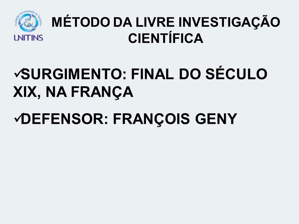 SURGIMENTO: FINAL DO SÉCULO XIX, NA FRANÇA DEFENSOR: FRANÇOIS GENY MÉTODO DA LIVRE INVESTIGAÇÃO CIENTÍFICA