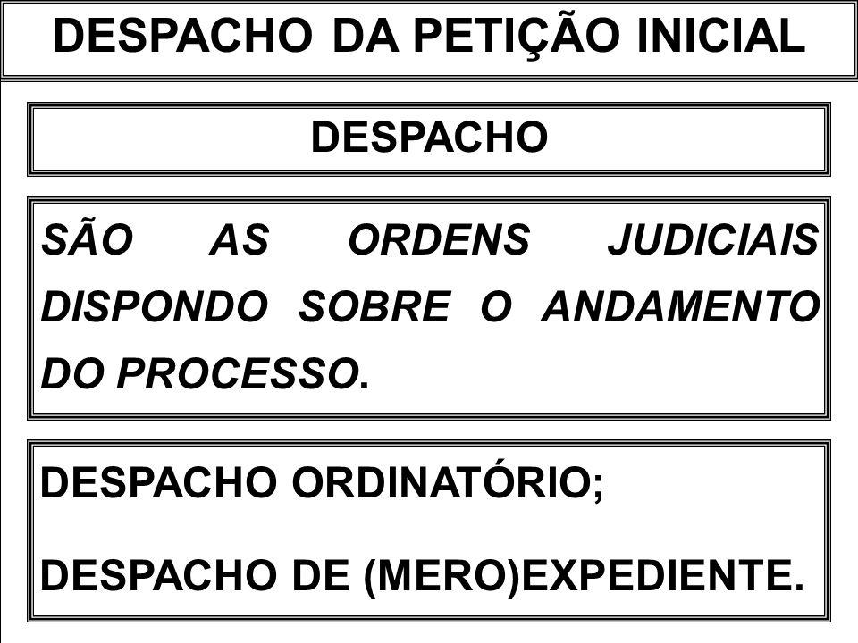 DESPACHO DA PETIÇÃO INICIAL DESPACHO SÃO AS ORDENS JUDICIAIS DISPONDO SOBRE O ANDAMENTO DO PROCESSO. DESPACHO ORDINATÓRIO; DESPACHO DE (MERO)EXPEDIENT