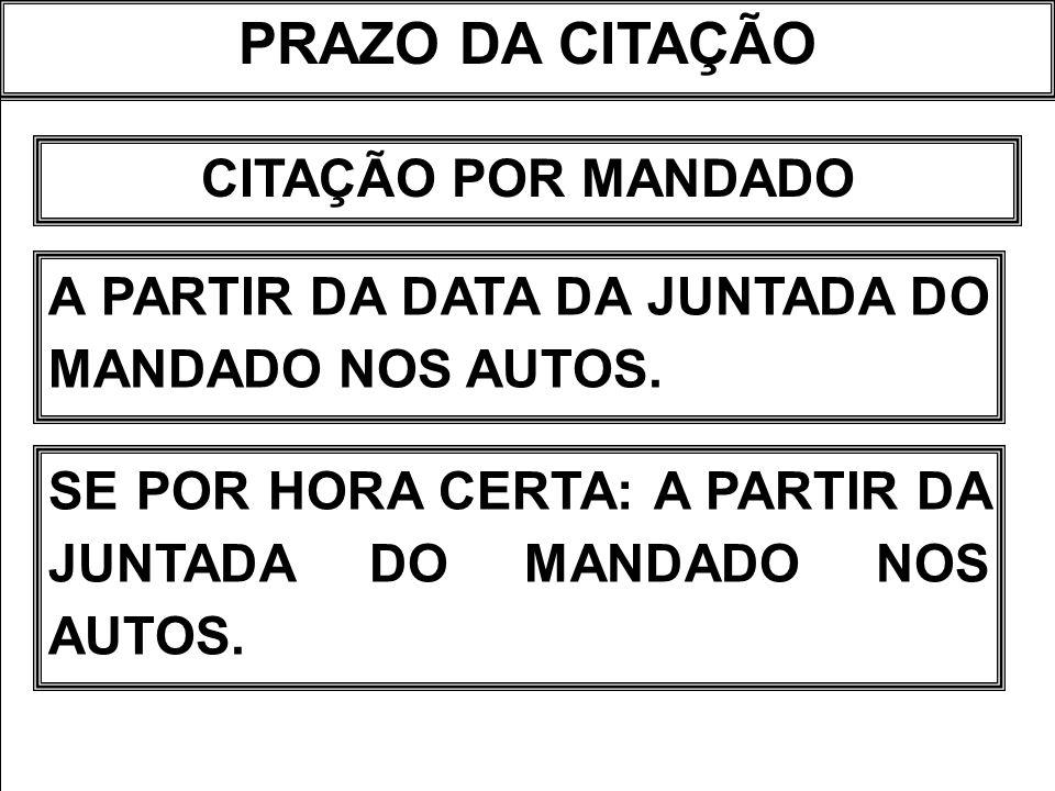 PRAZO DA CITAÇÃO CITAÇÃO POR MANDADO A PARTIR DA DATA DA JUNTADA DO MANDADO NOS AUTOS. SE POR HORA CERTA: A PARTIR DA JUNTADA DO MANDADO NOS AUTOS.