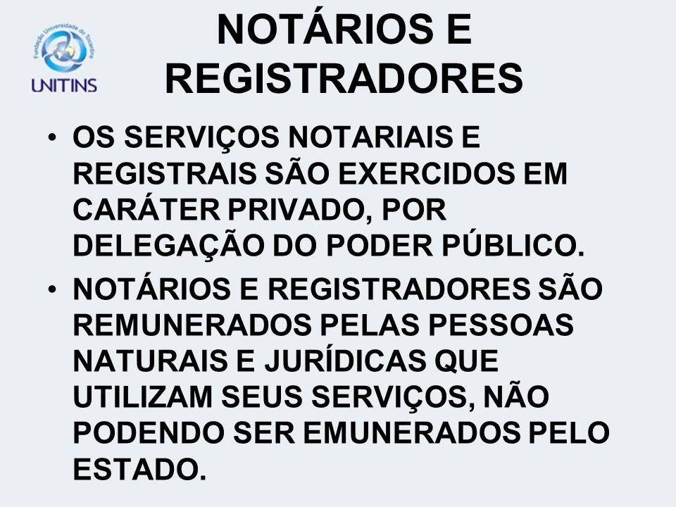NOTÁRIOS E REGISTRADORES OS SERVIÇOS NOTARIAIS E REGISTRAIS SÃO EXERCIDOS EM CARÁTER PRIVADO, POR DELEGAÇÃO DO PODER PÚBLICO.