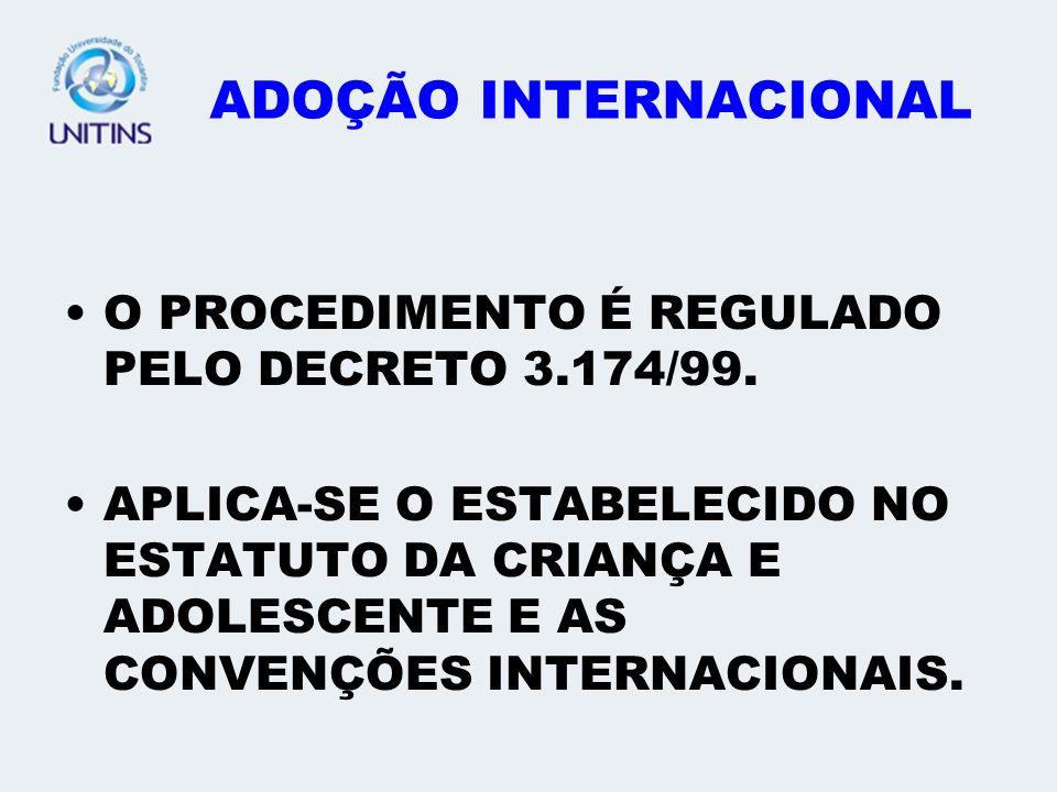 ADOÇÃO INTERNACIONAL O PROCEDIMENTO É REGULADO PELO DECRETO 3.174/99. APLICA-SE O ESTABELECIDO NO ESTATUTO DA CRIANÇA E ADOLESCENTE E AS CONVENÇÕES IN