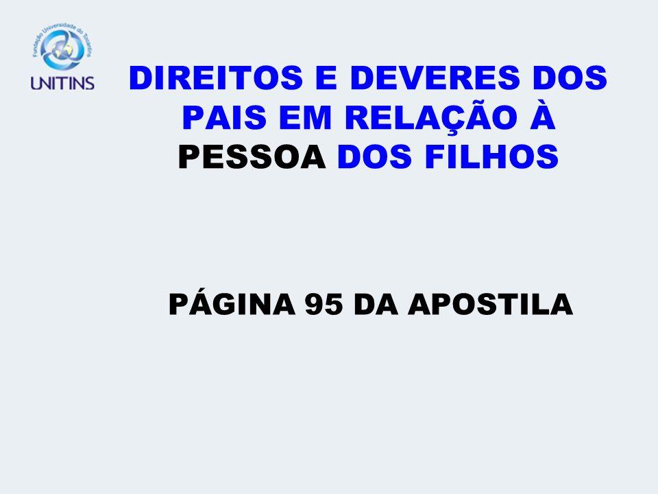 DIREITOS E DEVERES DOS PAIS EM RELAÇÃO À PESSOA DOS FILHOS PÁGINA 95 DA APOSTILA