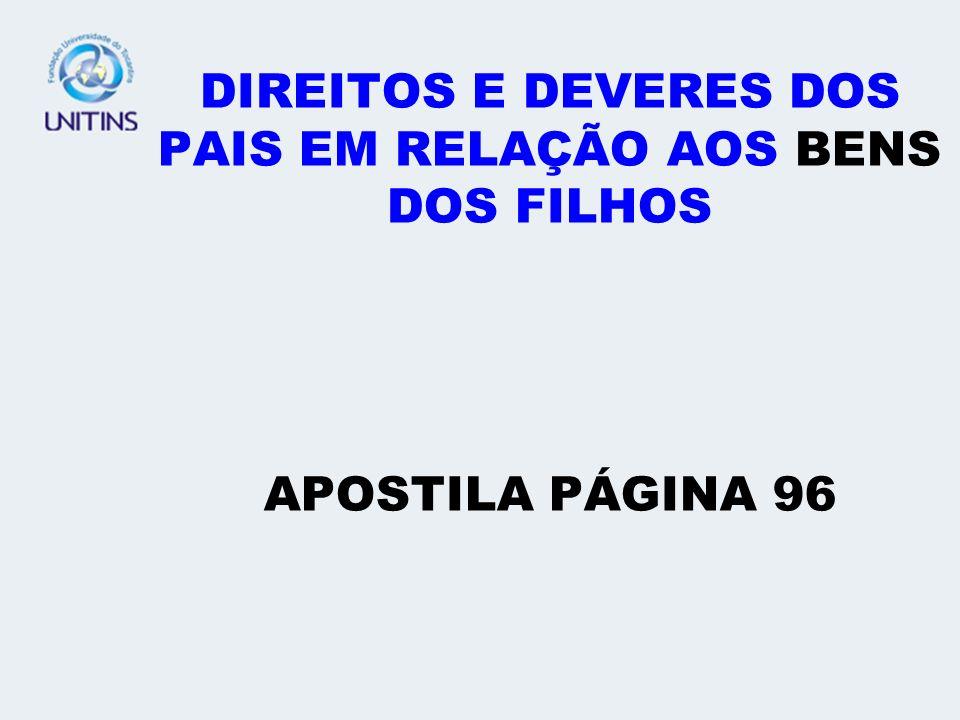 DIREITOS E DEVERES DOS PAIS EM RELAÇÃO AOS BENS DOS FILHOS APOSTILA PÁGINA 96