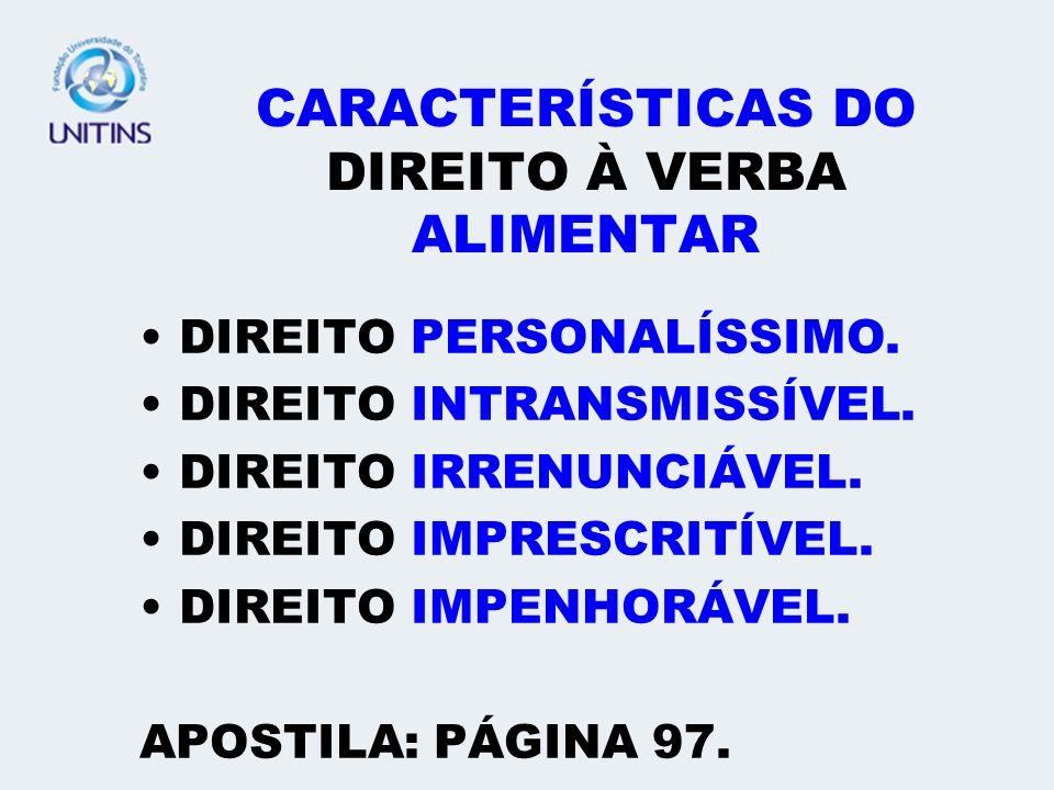 CARACTERÍSTICAS DO DIREITO À VERBA ALIMENTAR DIREITO PERSONALÍSSIMO.