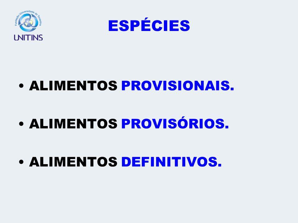 ESPÉCIES ALIMENTOS PROVISIONAIS. ALIMENTOS PROVISÓRIOS. ALIMENTOS DEFINITIVOS.