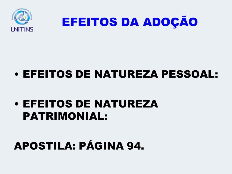 EFEITOS DA ADOÇÃO EFEITOS DE NATUREZA PESSOAL: EFEITOS DE NATUREZA PATRIMONIAL: APOSTILA: PÁGINA 94.