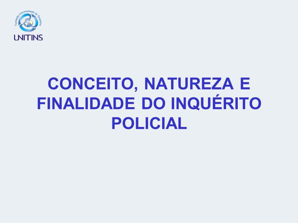 CONCEITO, NATUREZA E FINALIDADE DO INQUÉRITO POLICIAL