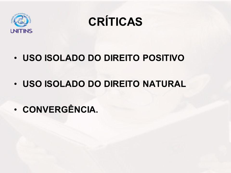 CRÍTICAS USO ISOLADO DO DIREITO POSITIVO USO ISOLADO DO DIREITO NATURAL CONVERGÊNCIA.