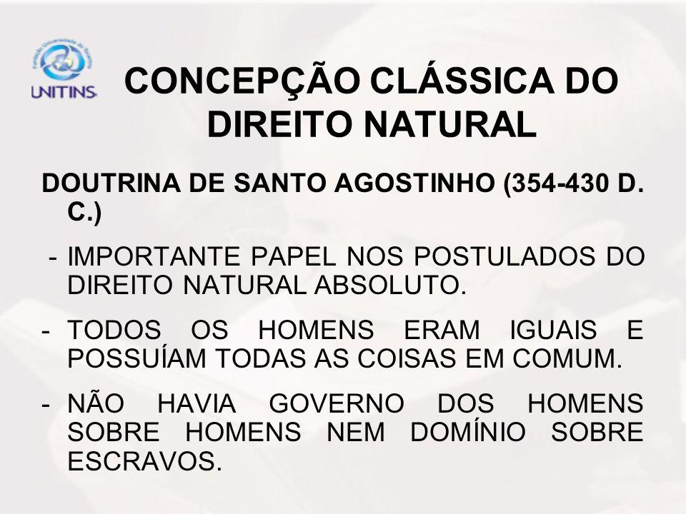 CONCEPÇÃO CLÁSSICA DO DIREITO NATURAL DOUTRINA DE SANTO AGOSTINHO (354-430 D. C.) - IMPORTANTE PAPEL NOS POSTULADOS DO DIREITO NATURAL ABSOLUTO. -TODO
