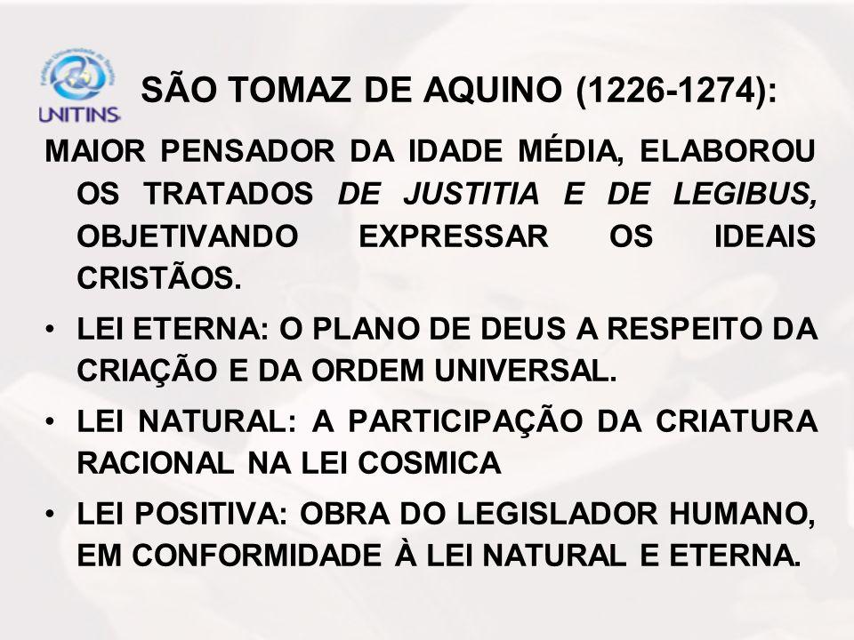 SÃO TOMAZ DE AQUINO (1226-1274): MAIOR PENSADOR DA IDADE MÉDIA, ELABOROU OS TRATADOS DE JUSTITIA E DE LEGIBUS, OBJETIVANDO EXPRESSAR OS IDEAIS CRISTÃO