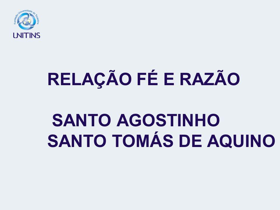 RELAÇÃO FÉ E RAZÃO SANTO AGOSTINHO SANTO TOMÁS DE AQUINO