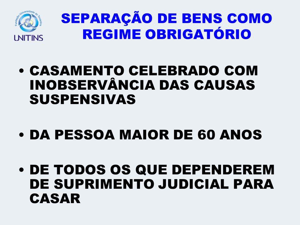 SEPARAÇÃO DE BENS COMO REGIME OBRIGATÓRIO CASAMENTO CELEBRADO COM INOBSERVÂNCIA DAS CAUSAS SUSPENSIVAS DA PESSOA MAIOR DE 60 ANOS DE TODOS OS QUE DEPE