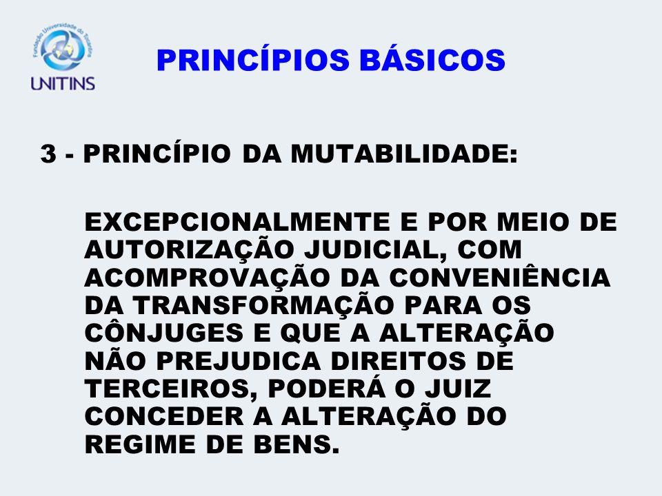 PRINCÍPIOS BÁSICOS 3 - PRINCÍPIO DA MUTABILIDADE: EXCEPCIONALMENTE E POR MEIO DE AUTORIZAÇÃO JUDICIAL, COM ACOMPROVAÇÃO DA CONVENIÊNCIA DA TRANSFORMAÇ
