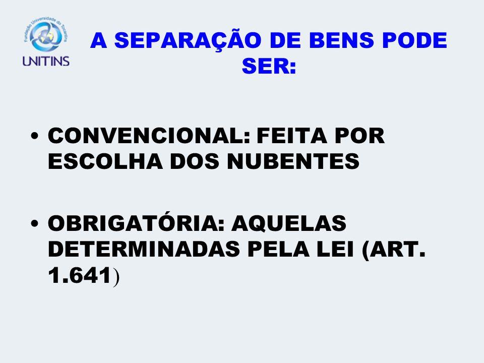 A SEPARAÇÃO DE BENS PODE SER: CONVENCIONAL: FEITA POR ESCOLHA DOS NUBENTES OBRIGATÓRIA: AQUELAS DETERMINADAS PELA LEI (ART. 1.641 )