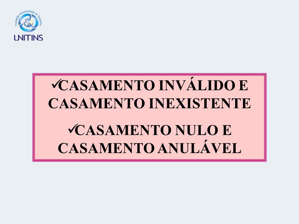 CASAMENTO INVÁLIDO E CASAMENTO INEXISTENTE CASAMENTO NULO E CASAMENTO ANULÁVEL