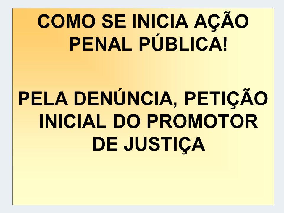 COMO SE INICIA AÇÃO PENAL PÚBLICA! PELA DENÚNCIA, PETIÇÃO INICIAL DO PROMOTOR DE JUSTIÇA