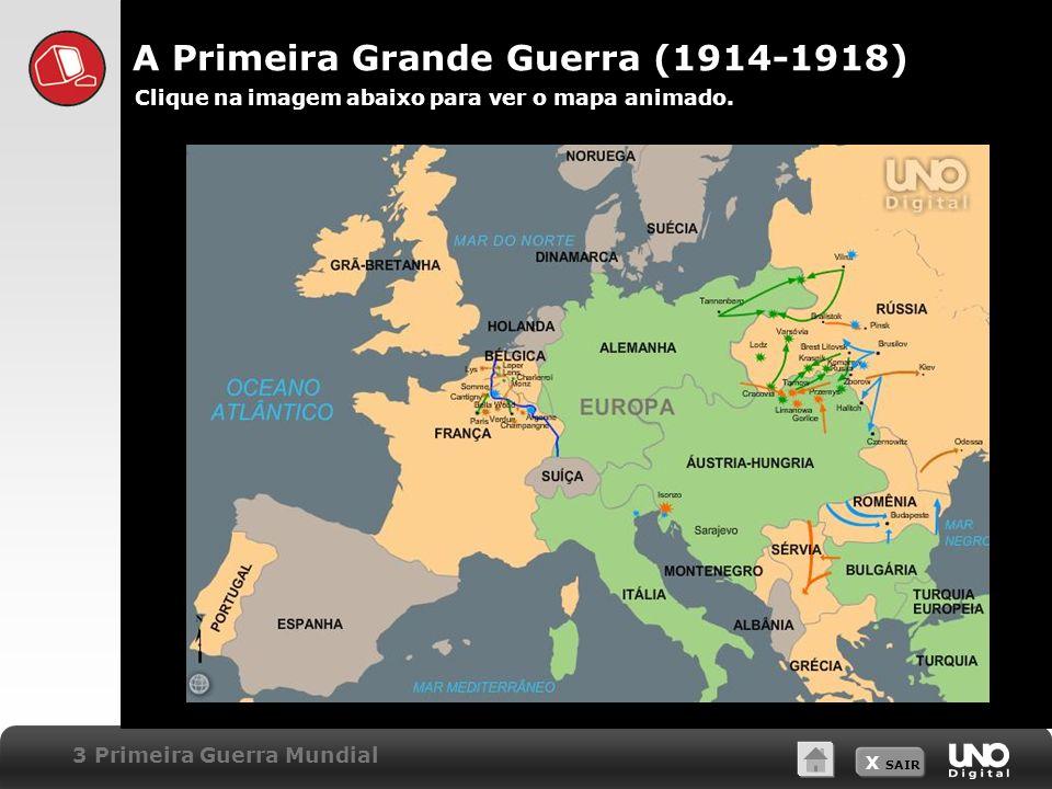 X SAIR 3 Primeira Guerra Mundial A Primeira Grande Guerra (1914-1918) Clique na imagem abaixo para ver o mapa animado.
