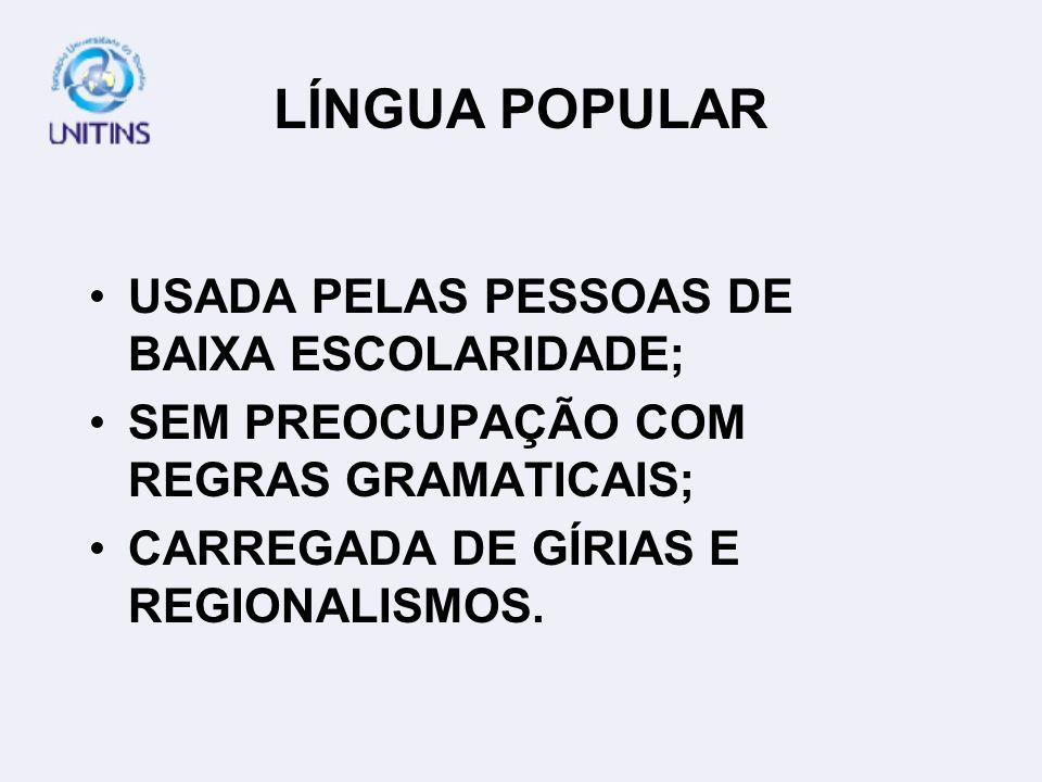 LÍNGUA POPULAR USADA PELAS PESSOAS DE BAIXA ESCOLARIDADE; SEM PREOCUPAÇÃO COM REGRAS GRAMATICAIS; CARREGADA DE GÍRIAS E REGIONALISMOS.