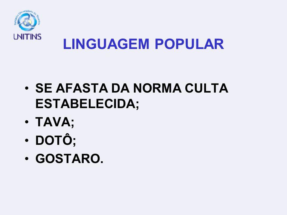 LINGUAGEM POPULAR SE AFASTA DA NORMA CULTA ESTABELECIDA; TAVA; DOTÔ; GOSTARO.