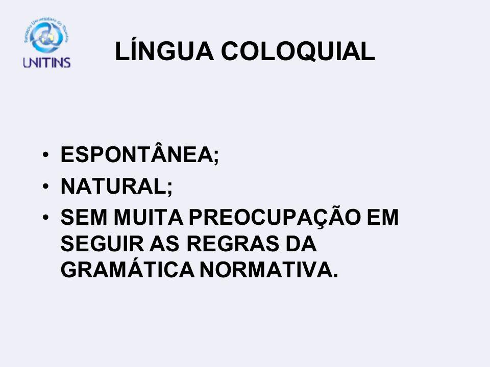 LÍNGUA COLOQUIAL ESPONTÂNEA; NATURAL; SEM MUITA PREOCUPAÇÃO EM SEGUIR AS REGRAS DA GRAMÁTICA NORMATIVA.