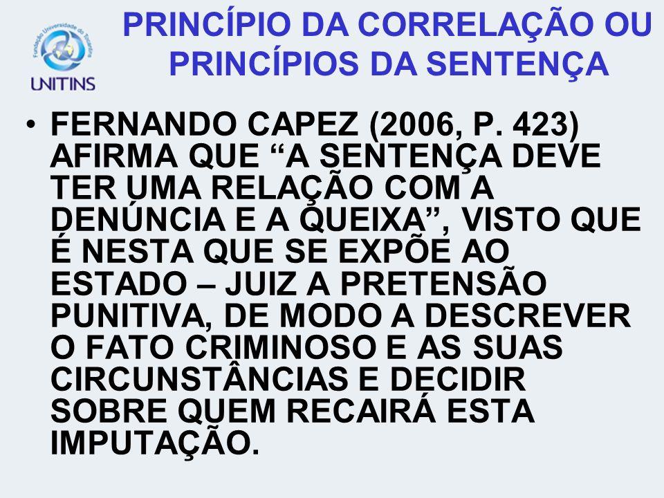 FERNANDO CAPEZ (2006, P. 423) AFIRMA QUE A SENTENÇA DEVE TER UMA RELAÇÃO COM A DENÚNCIA E A QUEIXA, VISTO QUE É NESTA QUE SE EXPÕE AO ESTADO – JUIZ A