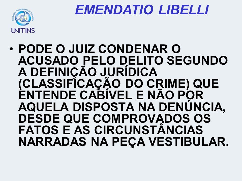 PODE O JUIZ CONDENAR O ACUSADO PELO DELITO SEGUNDO A DEFINIÇÃO JURÍDICA (CLASSIFICAÇÃO DO CRIME) QUE ENTENDE CABÍVEL E NÃO POR AQUELA DISPOSTA NA DENÚ
