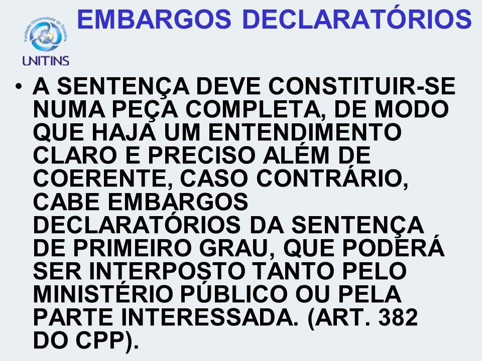 EMBARGOS DECLARATÓRIOS A SENTENÇA DEVE CONSTITUIR-SE NUMA PEÇA COMPLETA, DE MODO QUE HAJA UM ENTENDIMENTO CLARO E PRECISO ALÉM DE COERENTE, CASO CONTR