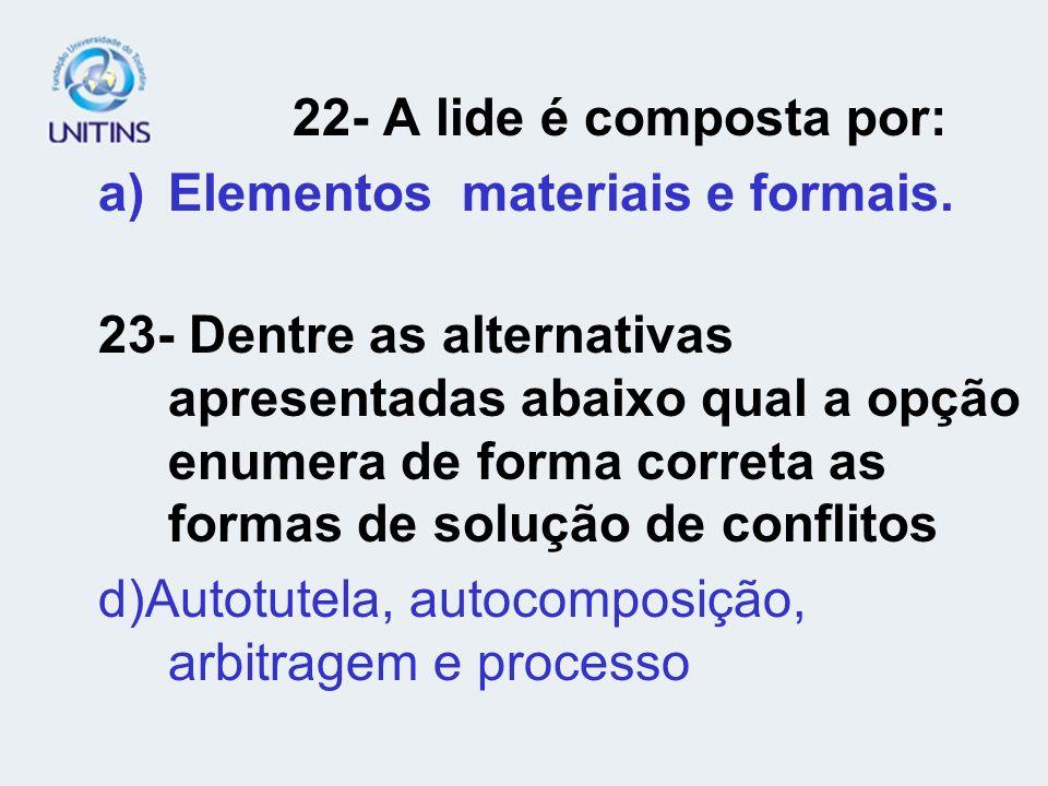 22- A lide é composta por: a)Elementos materiais e formais. 23- Dentre as alternativas apresentadas abaixo qual a opção enumera de forma correta as fo